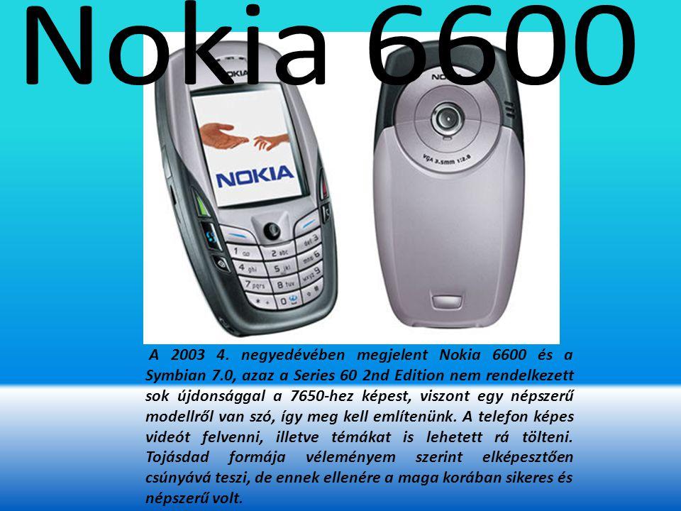 A 2003 4. negyedévében megjelent Nokia 6600 és a Symbian 7.0, azaz a Series 60 2nd Edition nem rendelkezett sok újdonsággal a 7650-hez képest, viszont