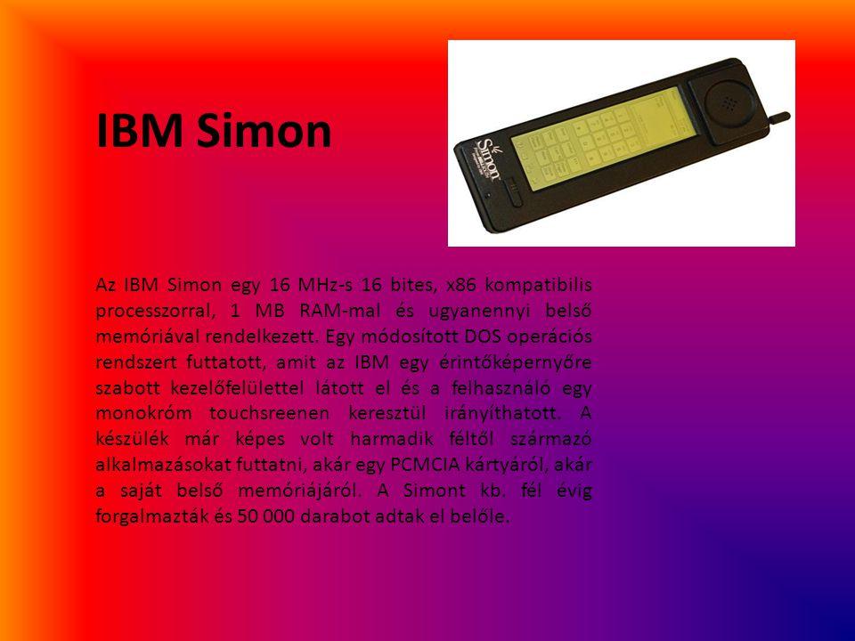 IBM Simon Az IBM Simon egy 16 MHz-s 16 bites, x86 kompatibilis processzorral, 1 MB RAM-mal és ugyanennyi belső memóriával rendelkezett. Egy módosított