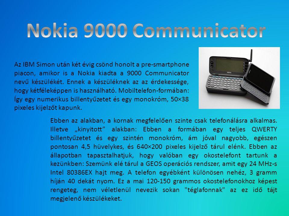 Az IBM Simon után két évig csönd honolt a pre-smartphone piacon, amikor is a Nokia kiadta a 9000 Communicator nevű készülékét. Ennek a készüléknek az