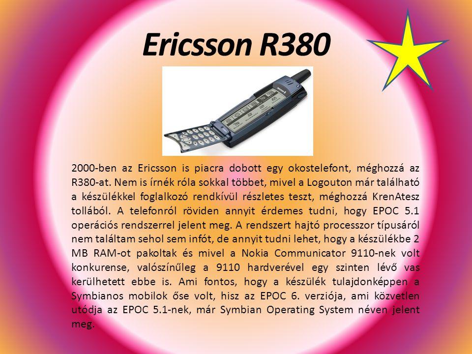 Ericsson R380 2000-ben az Ericsson is piacra dobott egy okostelefont, méghozzá az R380-at. Nem is írnék róla sokkal többet, mivel a Logouton már talál