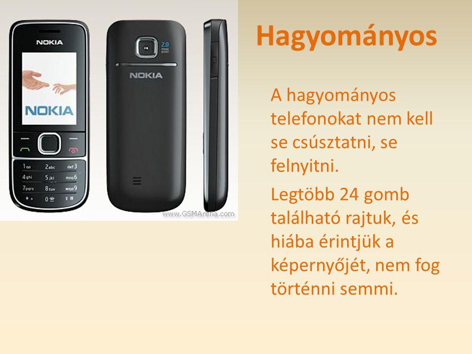"""Mobiltelefon-fajták •H•Hagyományos •C•Csúsztatós (""""slide""""-os) •F•Felnyitós (""""flip""""-es) •É•Érintőképernyős •Q•Qwerty billentyűzetes"""