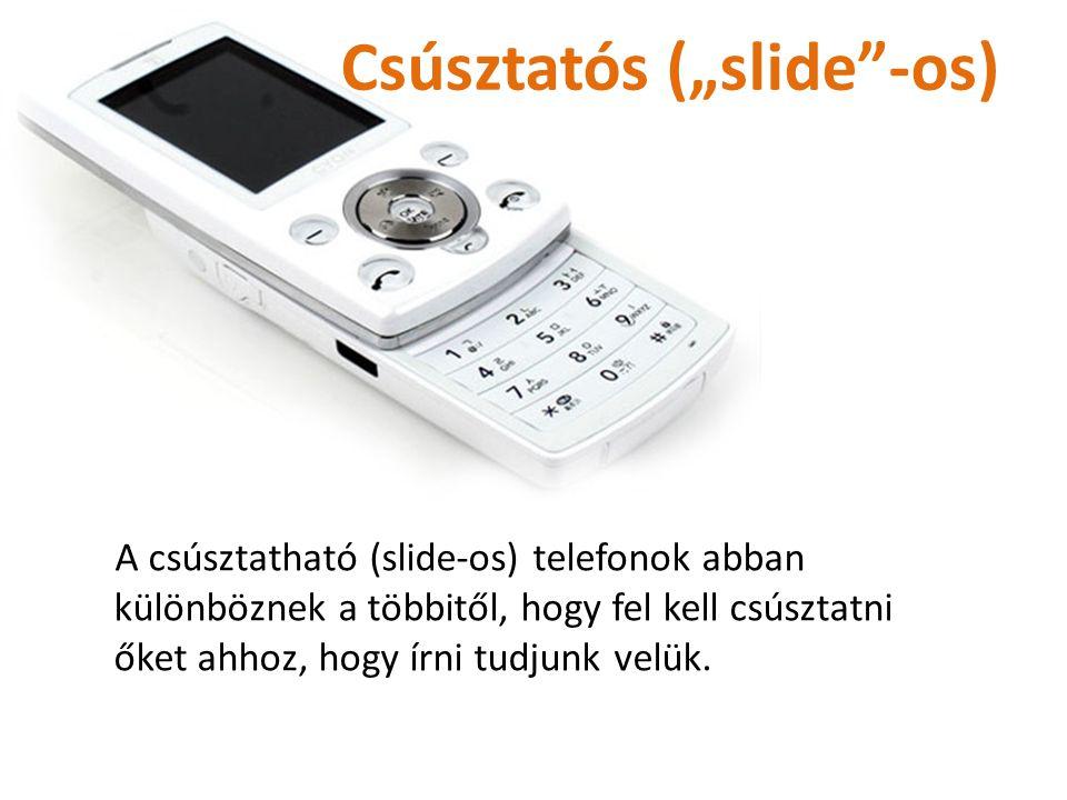 Hagyományos A hagyományos telefonokat nem kell se csúsztatni, se felnyitni. Legtöbb 24 gomb található rajtuk, és hiába érintjük a képernyőjét, nem fog