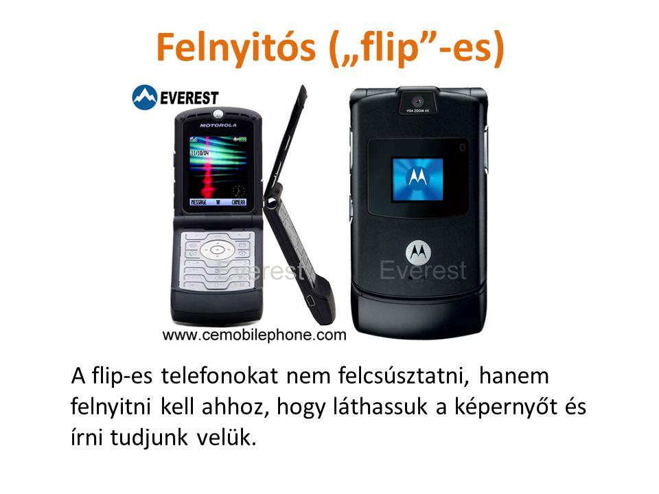 """Csúsztatós (""""slide""""-os) A csúsztatható (slide-os) telefonok abban különböznek a többitől, hogy fel kell csúsztatni őket ahhoz, hogy írni tudjunk velük"""