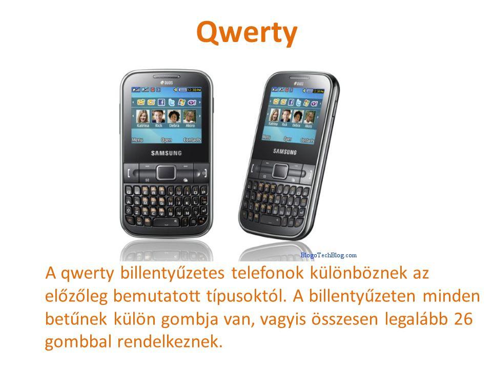 """Érintőképernyős (""""touchscreen""""-es) Az érintőképernyős telefonok képernyője érinthető, azon minden művelet elvégezhető. (A kávéfőzés nem fog menni.) A"""