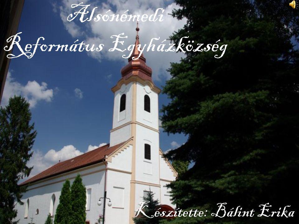 Alsónémedi Református Egyházközség Készítette: Bálint Erika