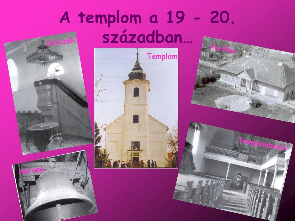 A templom a 19 - 20. században… Szószék Templom Templombelső Parókia Harang