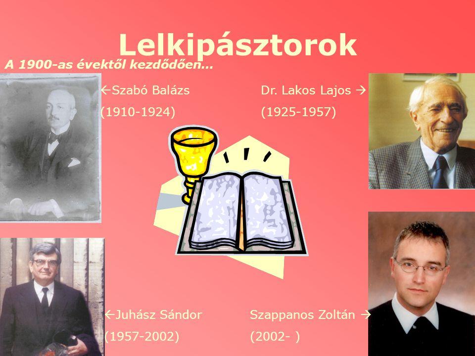 Lelkipásztorok A 1900-as évektől kezdődően…  Szabó Balázs (1910-1924) Dr. Lakos Lajos  (1925-1957)  Juhász Sándor (1957-2002) Szappanos Zoltán  (2