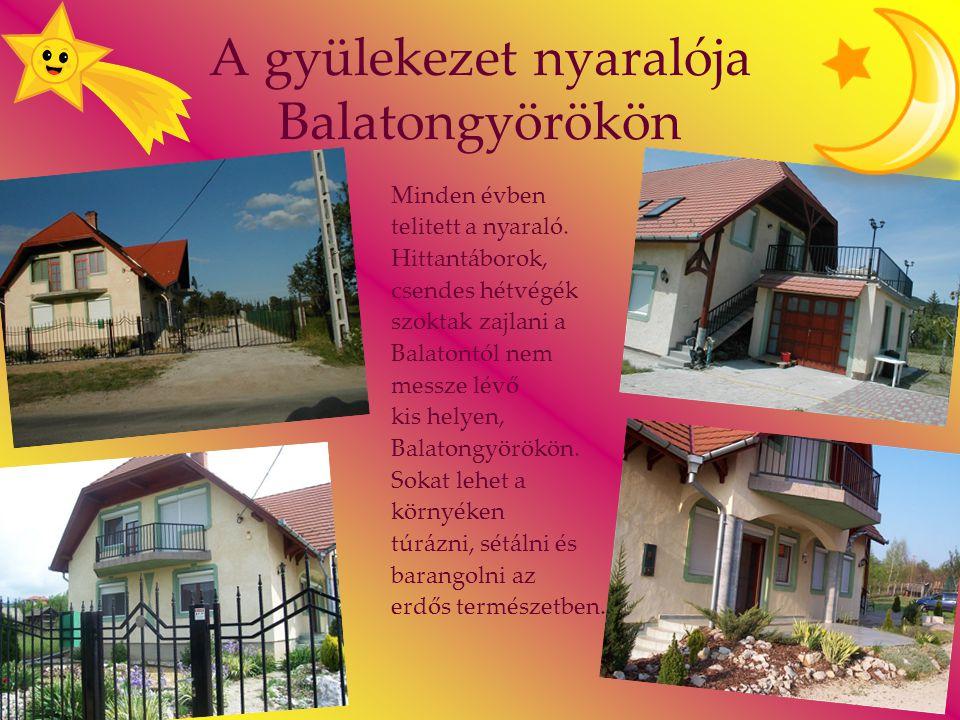 A gyülekezet nyaralója Balatongyörökön Minden évben telitett a nyaraló. Hittantáborok, csendes hétvégék szoktak zajlani a Balatontól nem messze lévő k