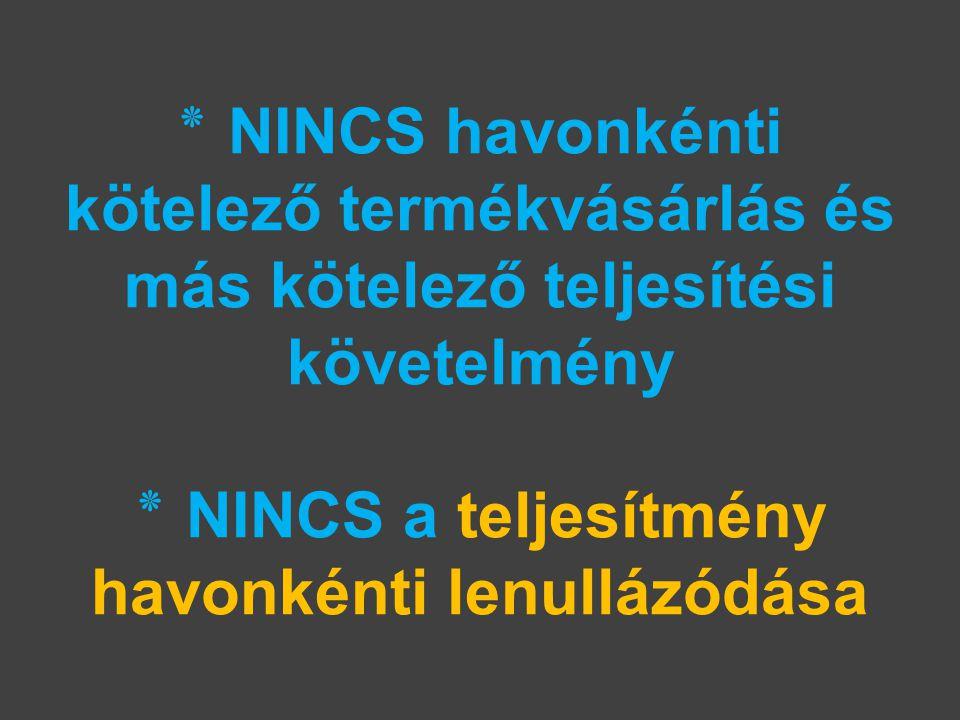 ٭ NINCS havonkénti kötelező termékvásárlás és más kötelező teljesítési követelmény ٭ NINCS a teljesítmény havonkénti lenullázódása