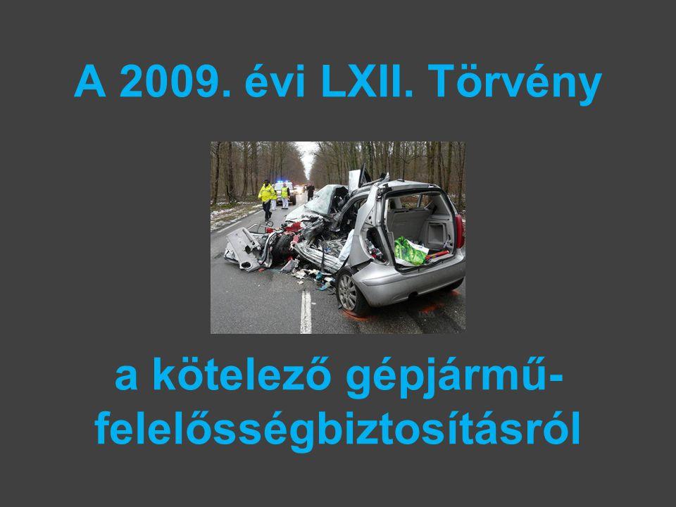 A 2009. évi LXII. Törvény a kötelező gépjármű- felelősségbiztosításról