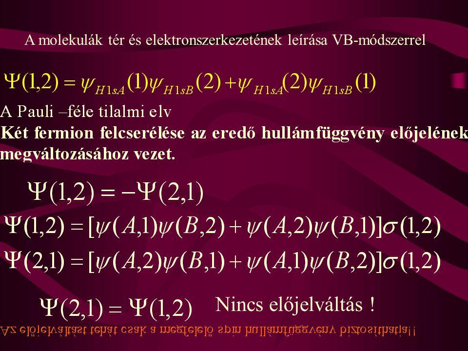 A molekulák tér és elektronszerkezetének leírása VB-módszerrel Nincs előjelváltás !