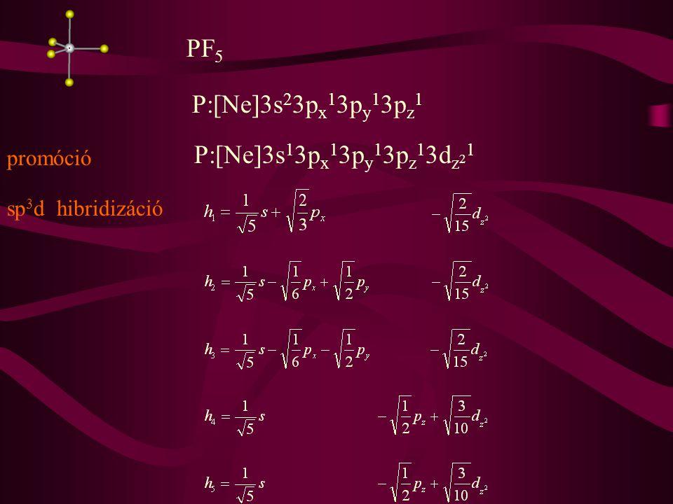 PF 5 P:[Ne]3s 2 3p x 1 3p y 1 3p z 1 promóció P:[Ne]3s 1 3p x 1 3p y 1 3p z 1 3d z 2 1 sp 3 d hibridizáció