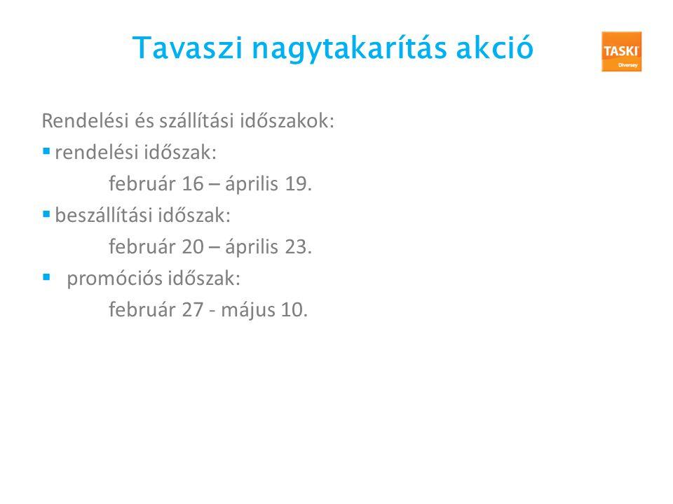 Tavaszi nagytakarítás akció Rendelési és szállítási időszakok:  rendelési időszak: február 16 – április 19.  beszállítási időszak: február 20 – ápri