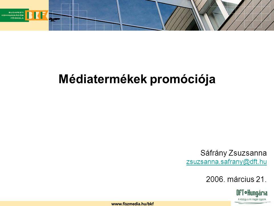 Médiatermékek promóciója Sáfrány Zsuzsanna zsuzsanna.safrany@dft.hu 2006. március 21.