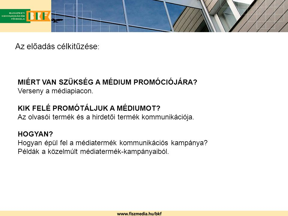 Az előadás célkitűzése : MIÉRT VAN SZÜKSÉG A MÉDIUM PROMÓCIÓJÁRA? Verseny a médiapiacon. KIK FELÉ PROMÓTÁLJUK A MÉDIUMOT? Az olvasói termék és a hirde