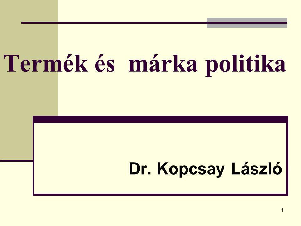 1 Termék és márka politika Dr. Kopcsay László