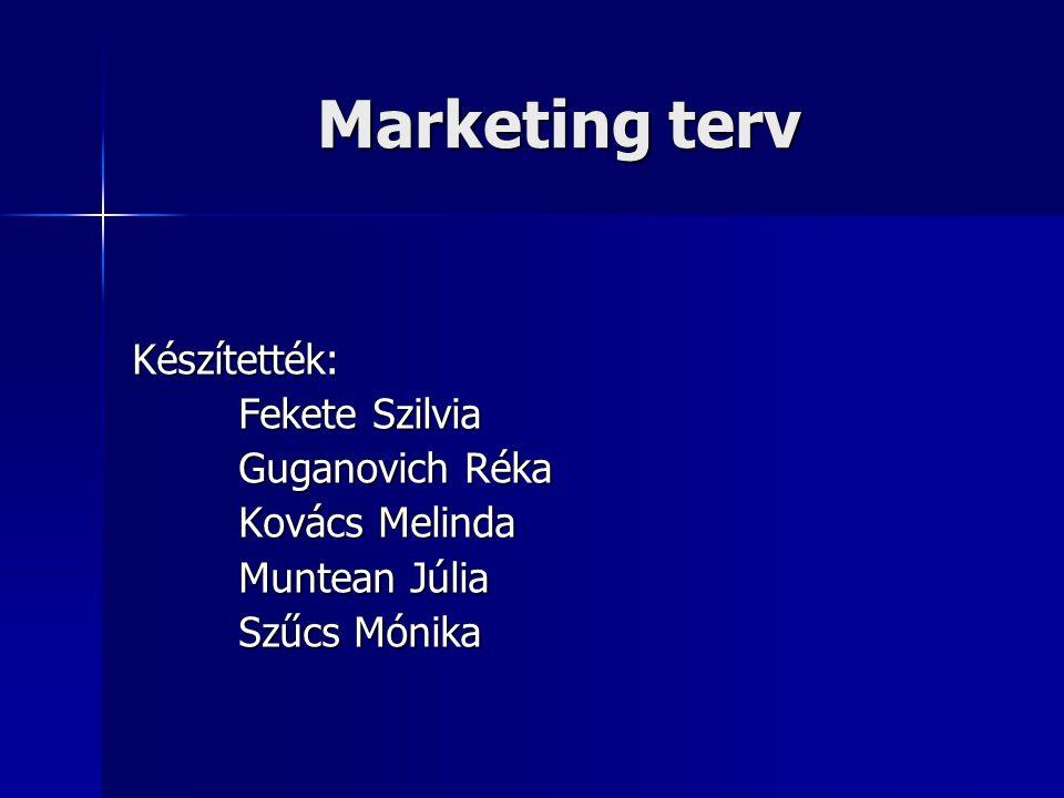 Marketing terv Készítették: Fekete Szilvia Guganovich Réka Kovács Melinda Muntean Júlia Szűcs Mónika