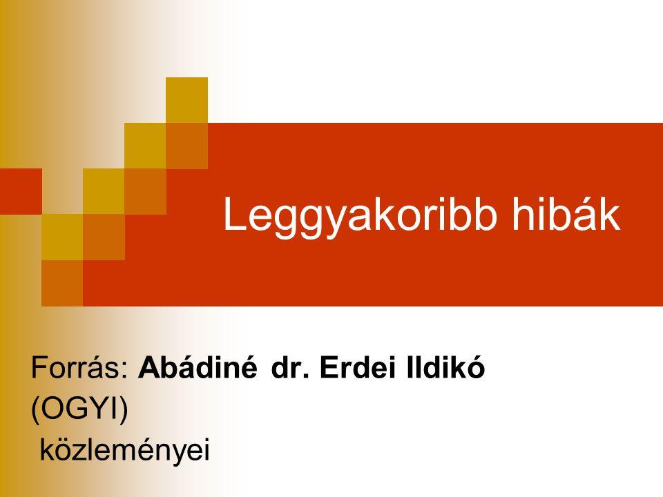 Leggyakoribb hibák Forrás: Abádiné dr. Erdei Ildikó (OGYI) közleményei