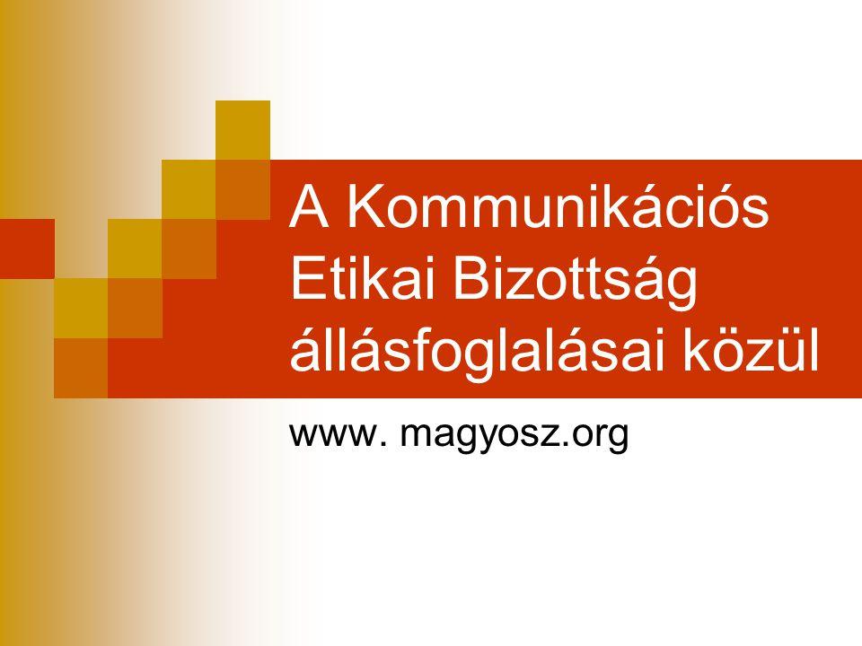 A Kommunikációs Etikai Bizottság állásfoglalásai közül www. magyosz.org