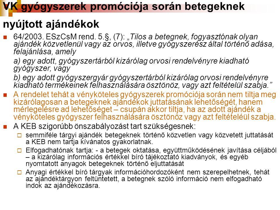 """VK gyógyszerek promóciója során betegeknek nyújtott ajándékok  64/2003. ESzCsM rend. 5.§, (7): """"Tilos a betegnek, fogyasztónak olyan ajándék közvetle"""