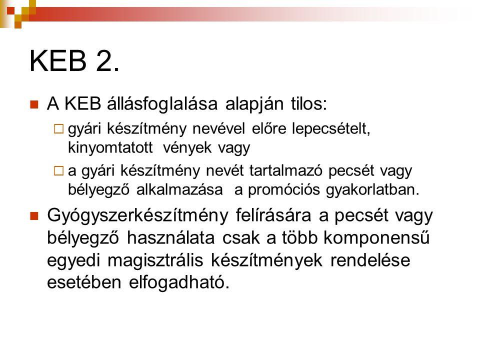 KEB 2.  A KEB állásfoglalása alapján tilos:  gyári készítmény nevével előre lepecsételt, kinyomtatott vények vagy  a gyári készítmény nevét tartalm