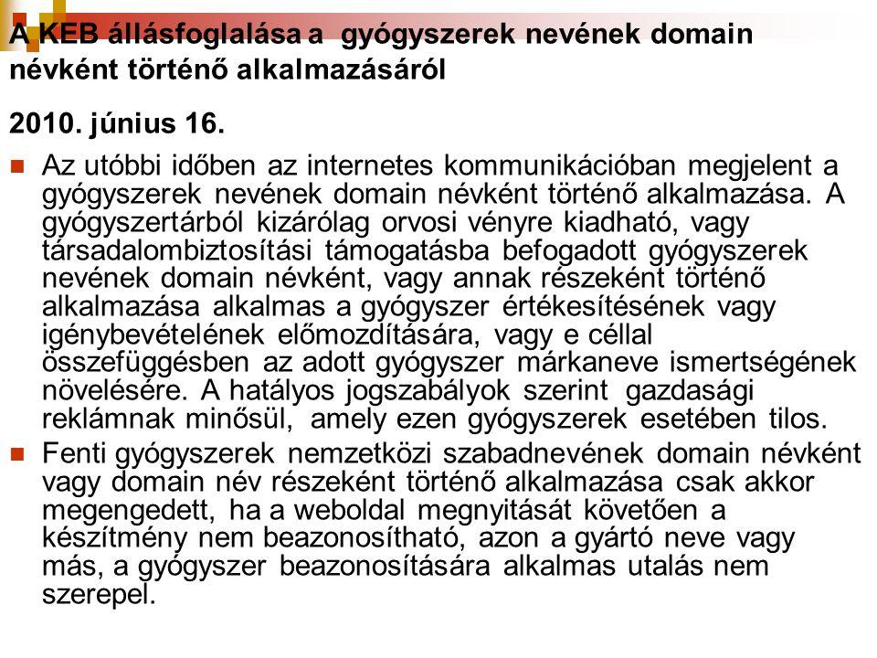 A KEB állásfoglalása a gyógyszerek nevének domain névként történő alkalmazásáról 2010. június 16.  Az utóbbi időben az internetes kommunikációban meg