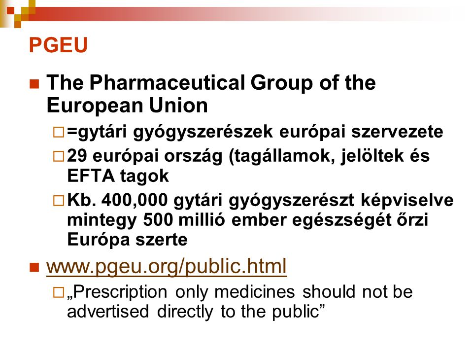 PGEU  The Pharmaceutical Group of the European Union  =gytári gyógyszerészek európai szervezete  29 európai ország (tagállamok, jelöltek és EFTA ta