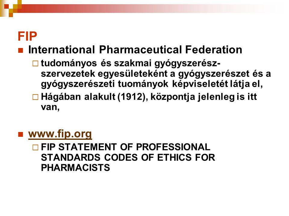 FIP  International Pharmaceutical Federation  tudományos és szakmai gyógyszerész- szervezetek egyesületeként a gyógyszerészet és a gyógyszerészeti t