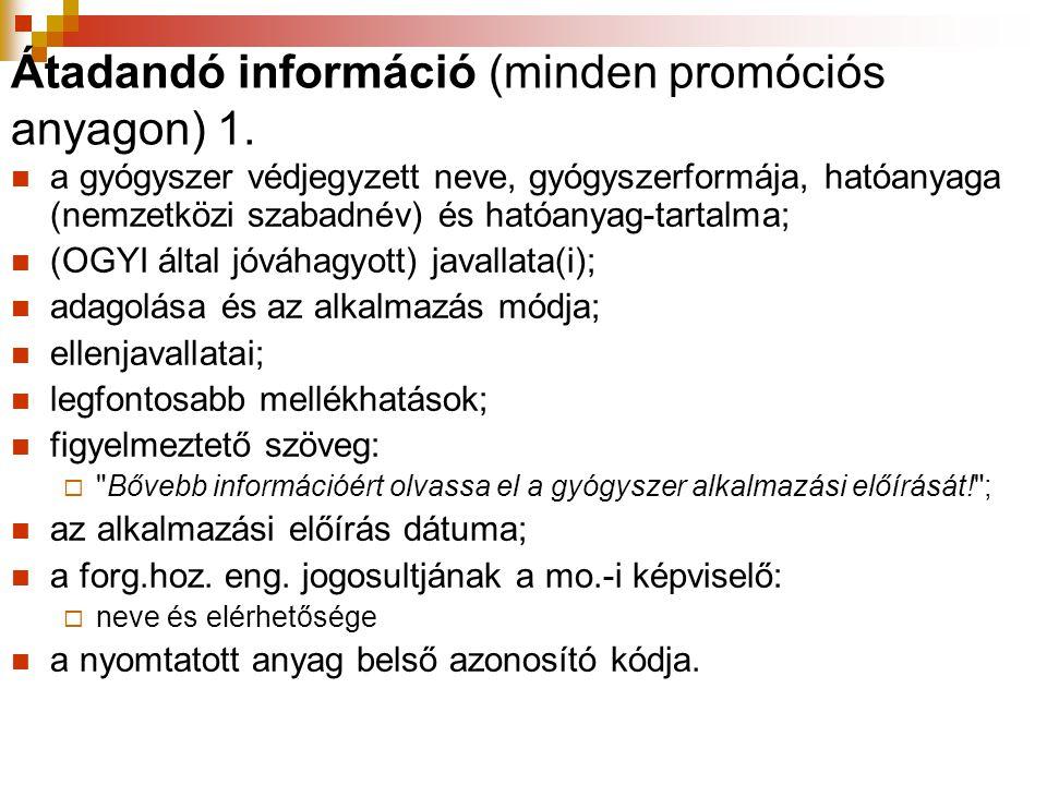 Átadandó információ (minden promóciós anyagon) 1.  a gyógyszer védjegyzett neve, gyógyszerformája, hatóanyaga (nemzetközi szabadnév) és hatóanyag-tar