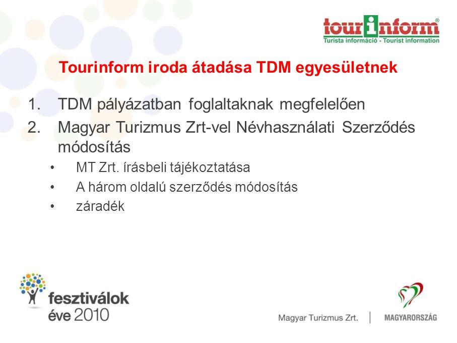 Tourinform iroda átadása TDM egyesületnek 1.TDM pályázatban foglaltaknak megfelelően 2.Magyar Turizmus Zrt-vel Névhasználati Szerződés módosítás •MT Zrt.