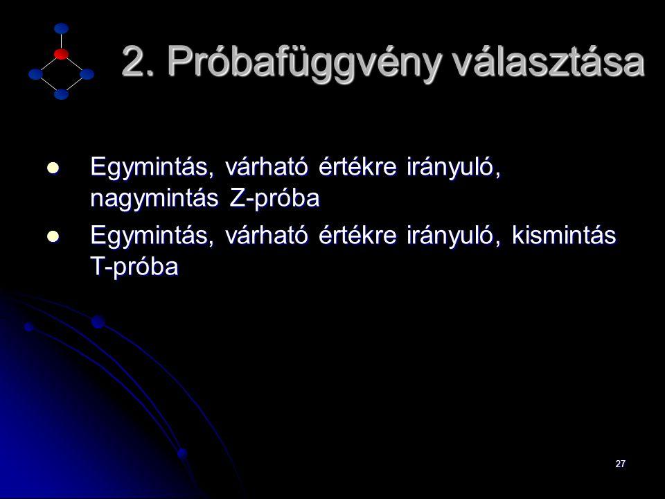 27  Egymintás, várható értékre irányuló, nagymintás Z-próba  Egymintás, várható értékre irányuló, kismintás T-próba 2.