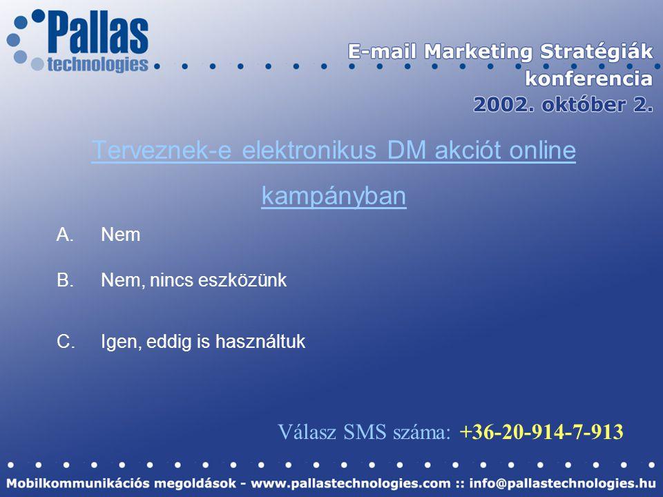 Terveznek-e elektronikus DM akciót online kampányban A.Nem B.Nem, nincs eszközünk C.Igen, eddig is használtuk Válasz SMS száma: +36-20-914-7-913