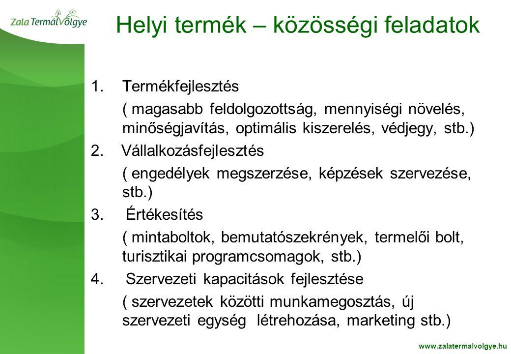 BelsoOldalFehér2 Helyi termék – közösségi feladatok www.zalatermalvolgye.hu 1.Termékfejlesztés ( magasabb feldolgozottság, mennyiségi növelés, minőségjavítás, optimális kiszerelés, védjegy, stb.) 2.
