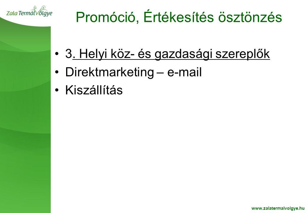 BelsoOldalFehér2 Promóció, Értékesítés ösztönzés www.zalatermalvolgye.hu •3. Helyi köz- és gazdasági szereplők •Direktmarketing – e-mail •Kiszállítás