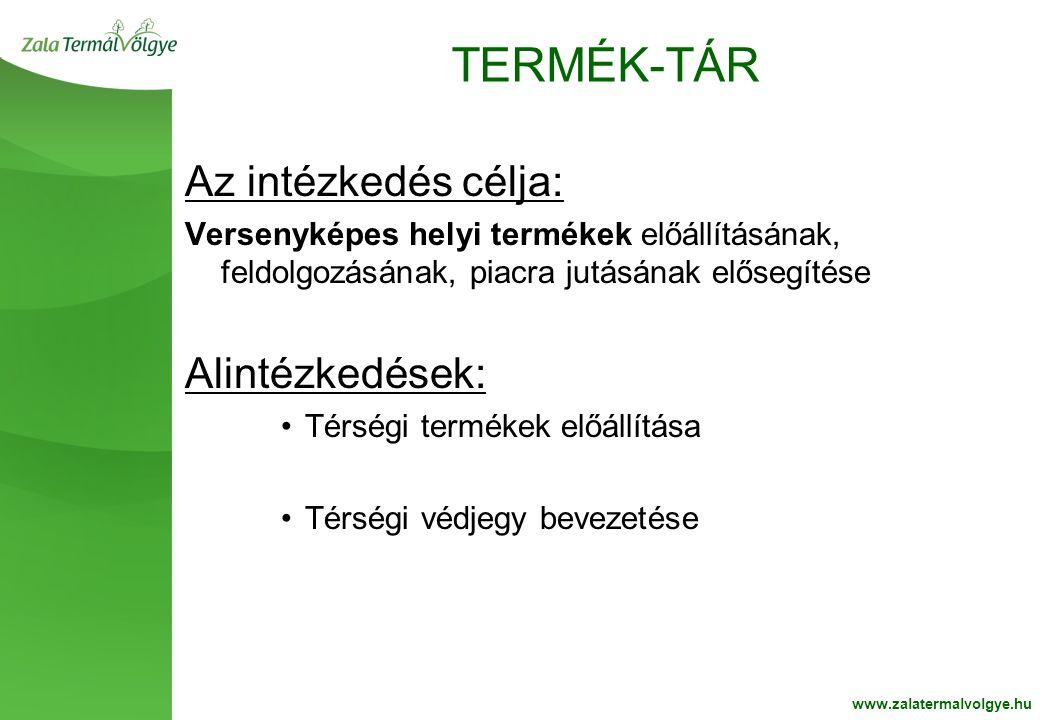 BelsoOldalFehér2 TERMÉK-TÁR www.zalatermalvolgye.hu Az intézkedés célja: Versenyképes helyi termékek előállításának, feldolgozásának, piacra jutásának elősegítése Alintézkedések: •Térségi termékek előállítása •Térségi védjegy bevezetése