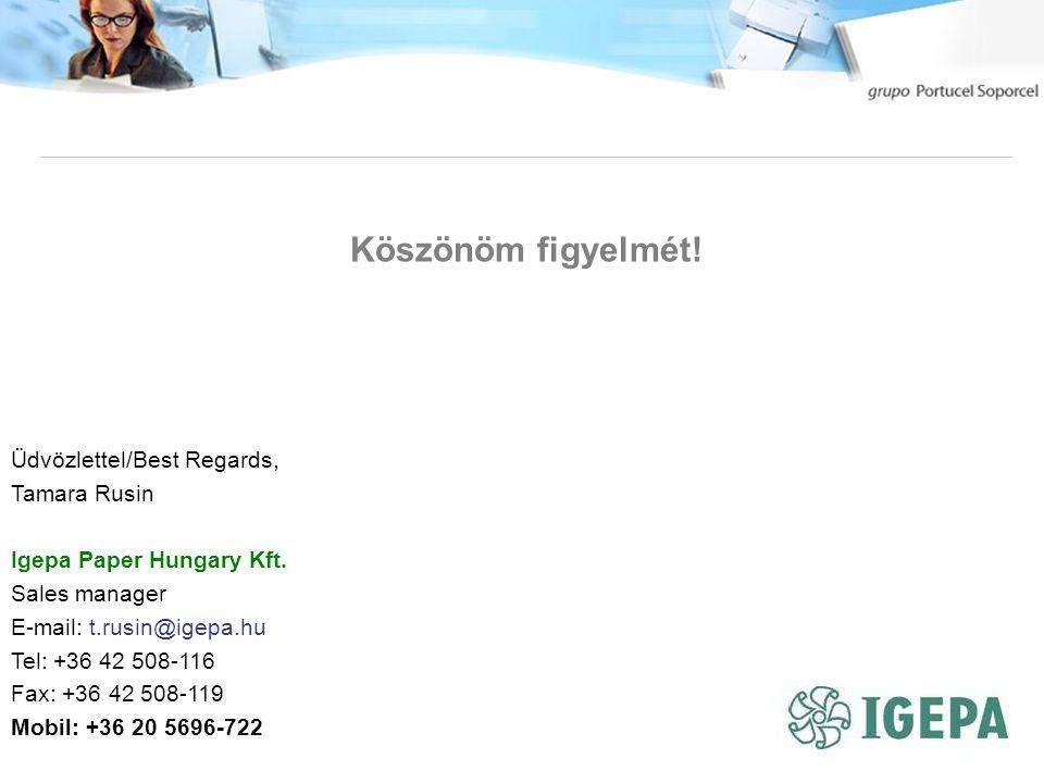 Köszönöm figyelmét. Üdvözlettel/Best Regards, Tamara Rusin Igepa Paper Hungary Kft.