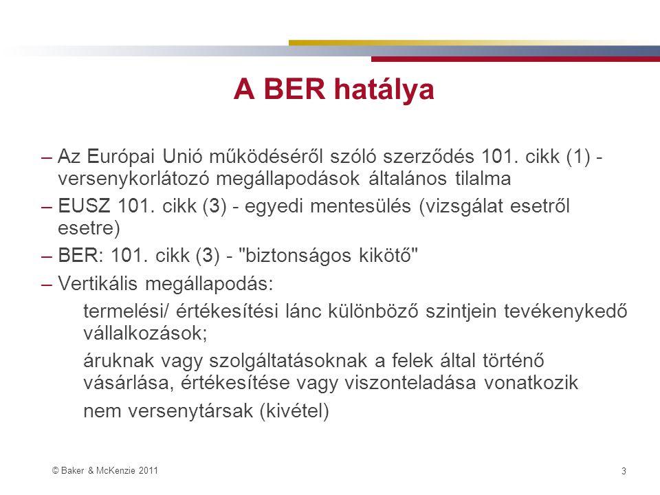 © Baker & McKenzie 2011 2 Vonatkozó jogszabályok –Korábbi BER: A Bizottság 2790/1999/EK rendelete a Szerződés 81.