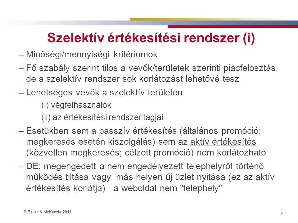 © Baker & McKenzie 2011 5 Legfontosabb változások –A recept változatlan, de: •a szállító ÉS a vevő piaci részesedése is számít; •a Bizottsági Közlemény részletesebb, több iránymutatást tartalmaz: -területre és vevőkre vonatkozó korlátozások -online értékesítés -továbbeladási ár meghatározás -új rendelkezések (pl: polcpénz; kategória menedzsment)