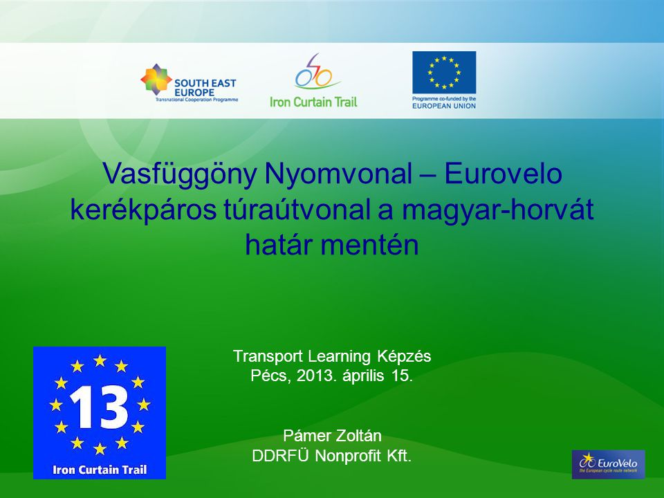 Vasfüggöny Nyomvonal – Eurovelo kerékpáros túraútvonal a magyar-horvát határ mentén Transport Learning Képzés Pécs, 2013. április 15. Pámer Zoltán DDR
