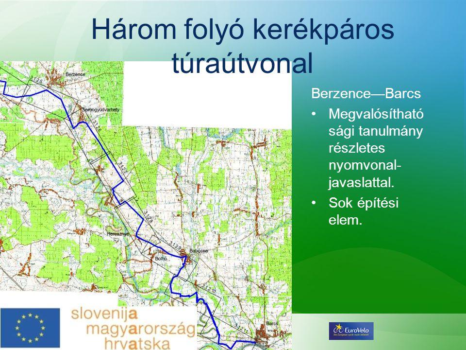 Berzence—Barcs •Megvalósítható sági tanulmány részletes nyomvonal- javaslattal. •Sok építési elem. Három folyó kerékpáros túraútvonal