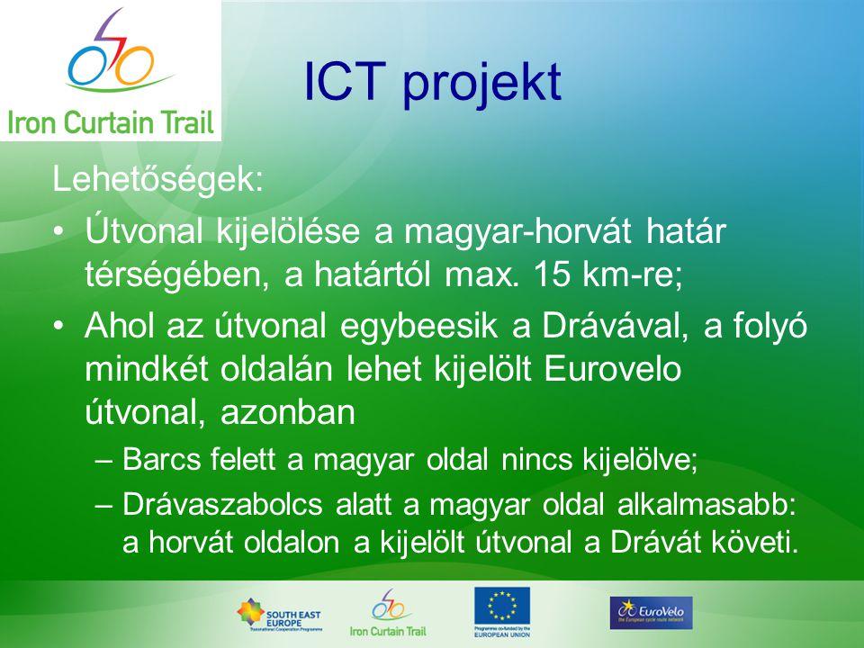ICT projekt Lehetőségek: •Útvonal kijelölése a magyar-horvát határ térségében, a határtól max. 15 km-re; •Ahol az útvonal egybeesik a Drávával, a foly