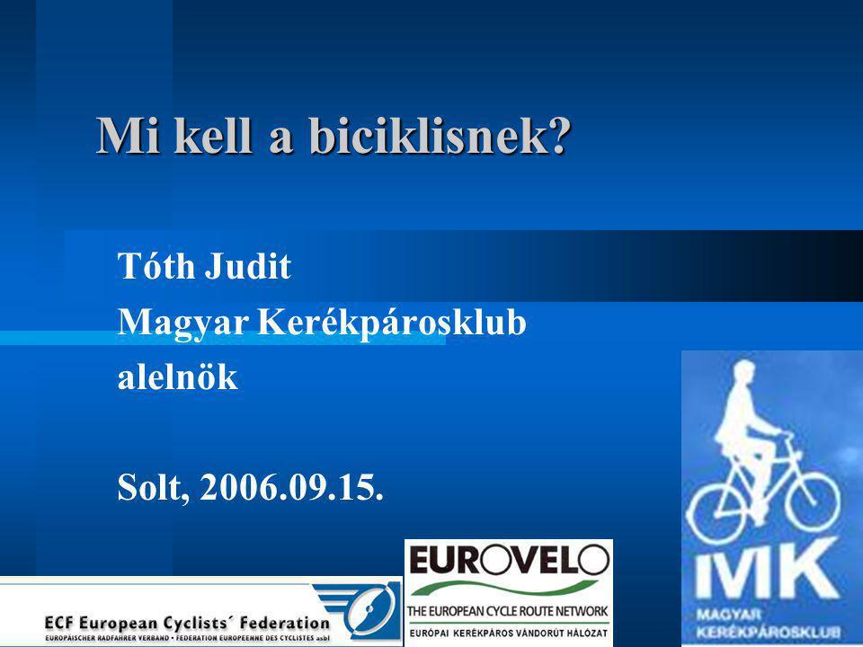 Mi kell a biciklisnek Tóth Judit Magyar Kerékpárosklub alelnök Solt, 2006.09.15.