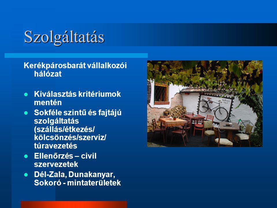 Szolgáltatás Kerékpárosbarát vállalkozói hálózat  Kiválasztás kritériumok mentén  Sokféle szintű és fajtájú szolgáltatás (szállás/étkezés/ kölcsönzés/szerviz/ túravezetés  Ellenőrzés – civil szervezetek  Dél-Zala, Dunakanyar, Sokoró - mintaterületek