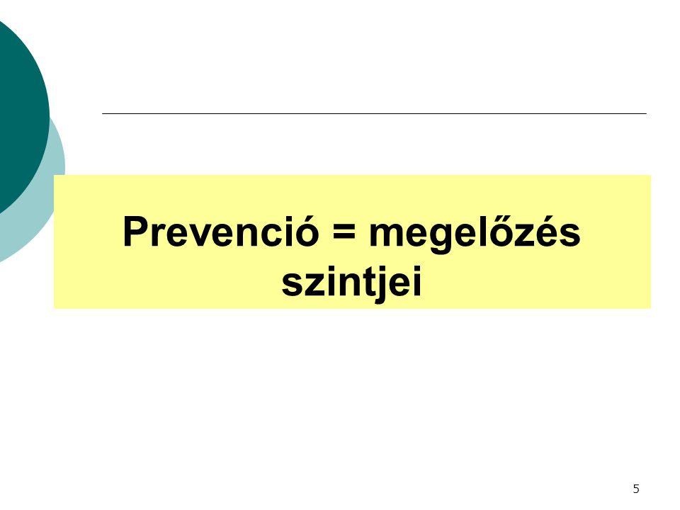 5 Prevenció = megelőzés szintjei