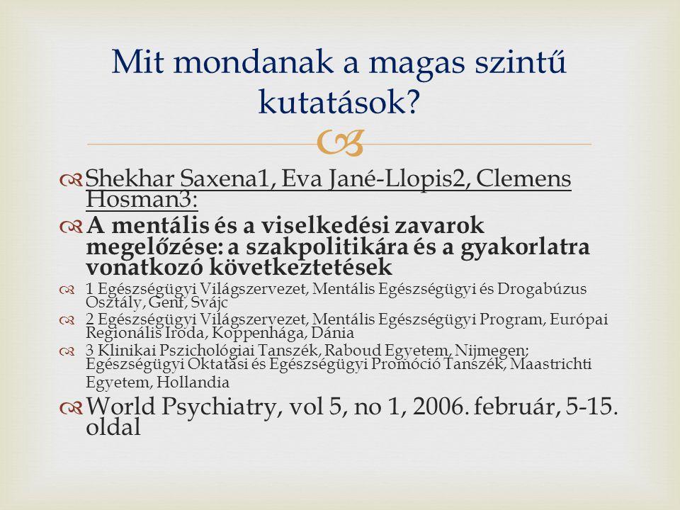   Shekhar Saxena1, Eva Jané-Llopis2, Clemens Hosman3:  A mentális és a viselkedési zavarok megelőzése: a szakpolitikára és a gyakorlatra vonatkozó