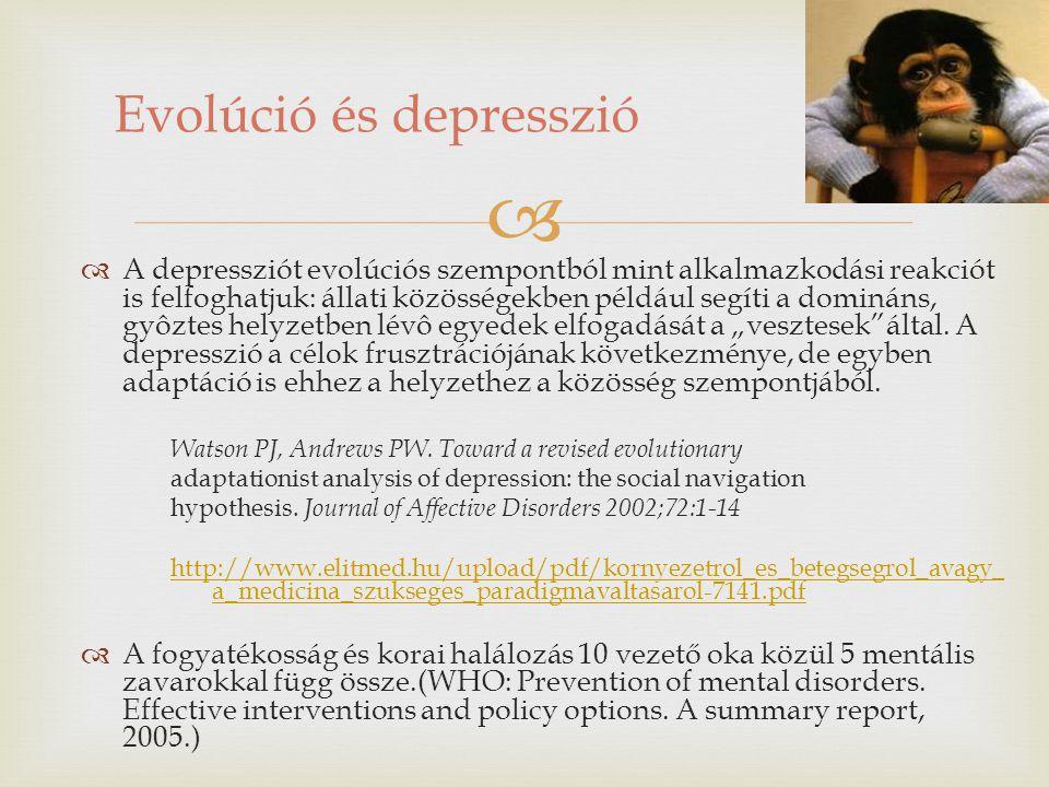   A depressziót evolúciós szempontból mint alkalmazkodási reakciót is felfoghatjuk: állati közösségekben például segíti a domináns, gyôztes helyzetb