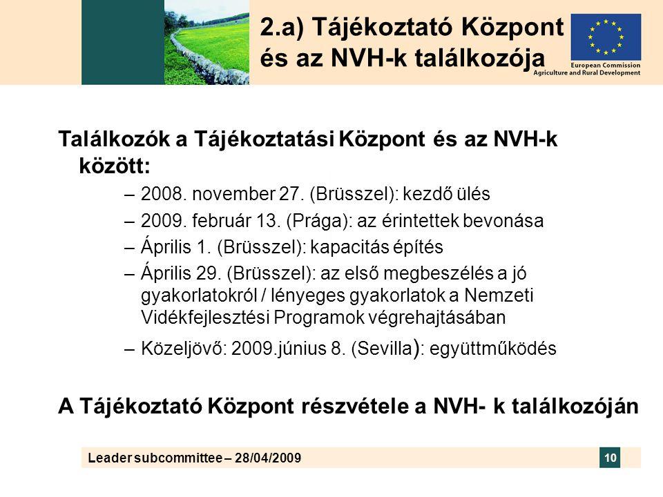 Leader subcommittee – 28/04/2009 10 2.a) Tájékoztató Központ és az NVH-k találkozója Találkozók a Tájékoztatási Központ és az NVH-k között: –2008.