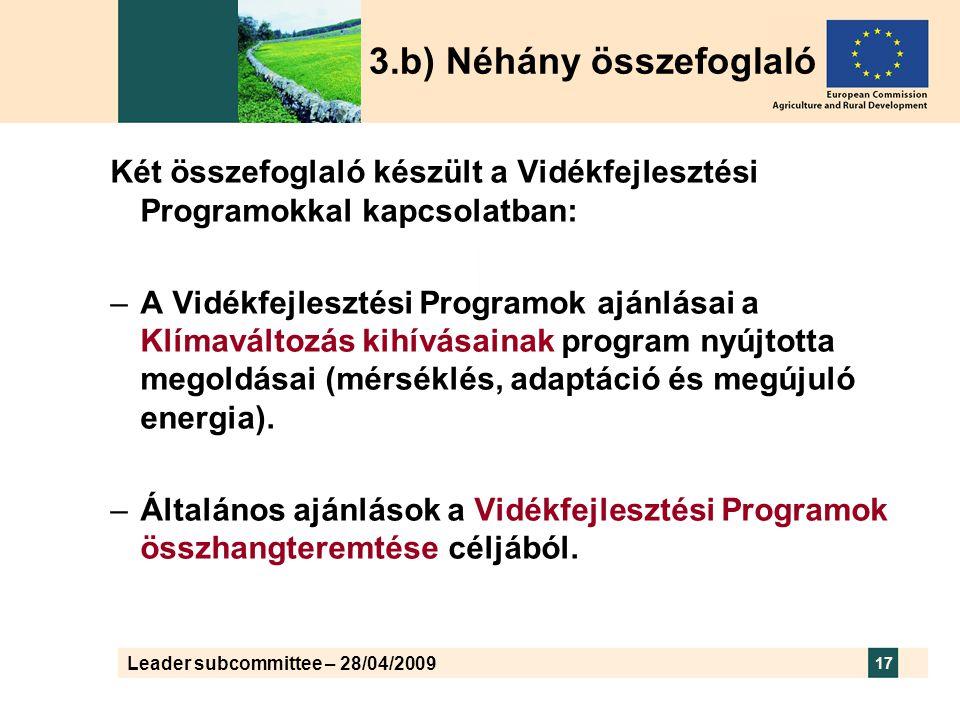 Leader subcommittee – 28/04/2009 17 Két összefoglaló készült a Vidékfejlesztési Programokkal kapcsolatban: –A Vidékfejlesztési Programok ajánlásai a Klímaváltozás kihívásainak program nyújtotta megoldásai (mérséklés, adaptáció és megújuló energia).
