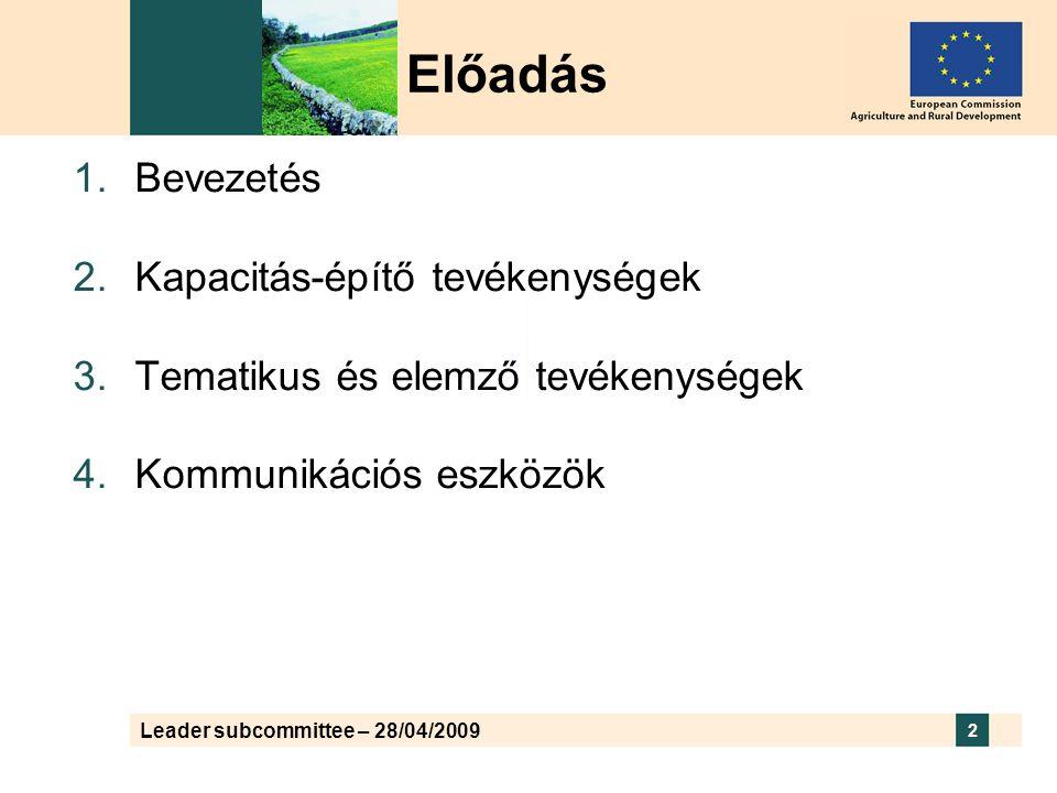Leader subcommittee – 28/04/2009 2 Előadás  Bevezetés  Kapacitás-építő tevékenységek  Tematikus és elemző tevékenységek  Kommunikációs eszközök