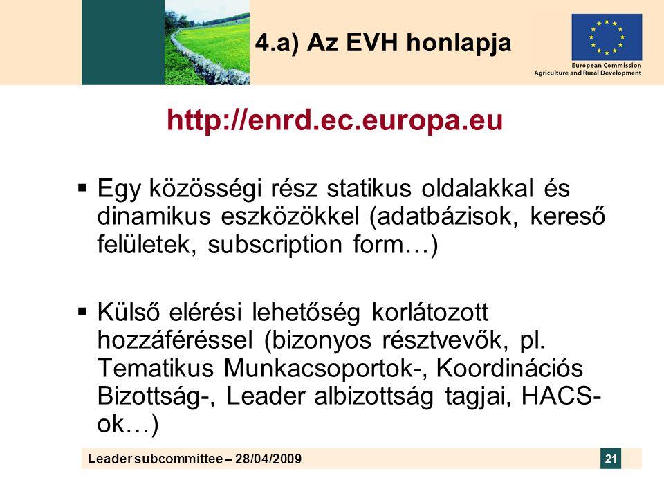 Leader subcommittee – 28/04/2009 21 http://enrd.ec.europa.eu  Egy közösségi rész statikus oldalakkal és dinamikus eszközökkel (adatbázisok, kereső felületek, subscription form…)  Külső elérési lehetőség korlátozott hozzáféréssel (bizonyos résztvevők, pl.